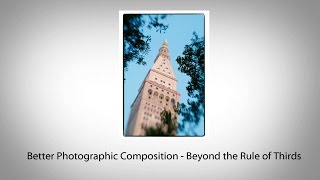 Better Photographic Composition - Beyond the Rule of Thirds