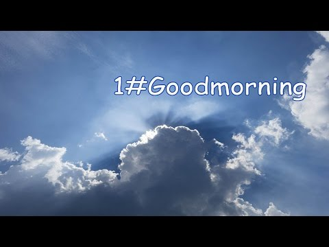 1#Good Morning (Sunshine - Good Morning Love)