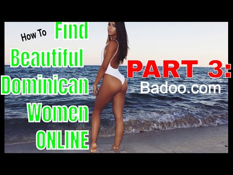 How To Find Beautiful Dominican Woman Online, Part 3: Badoo.com