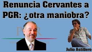 Video Julio Astillero. Renuncia Cervantes a PGR: ¿otra maniobra? MP3, 3GP, MP4, WEBM, AVI, FLV Oktober 2017