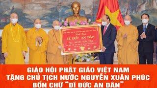 Chủ tịch nước Nguyễn Xuân Phúc ấn tượng về sự đóng góp của Phật giáo đối với đất nước