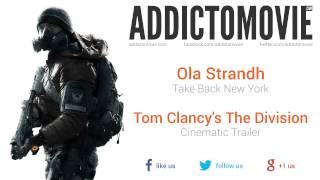 Tom Clancy's The Division - Cinematic Trailer Music #2 (Ola Strandh - Take Back New York)