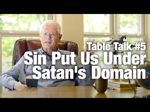 Table Talk #5 - Sin Put Us Under Satan's Domain