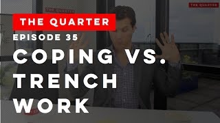 The Quarter Episode 35: Coping Vs. Trench Work (What Your Day Should Look Like)