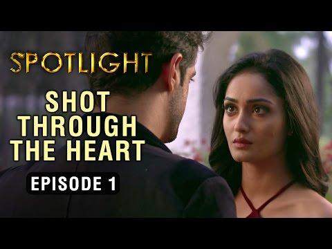 Spotlight | Episode 1 - 'Shot Through The Heart' | A Web Series By Vikram Bhatt
