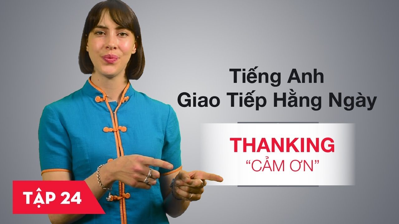 Tiếng Anh giao tiếp cơ bản hàng ngày - Bài 24: Thanking - Cảm ơn