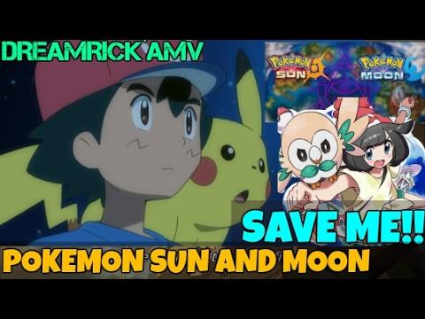 POKEMON SUN AND MOON ( AMV ) SAVE ME