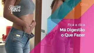 Fica a Dica - Má Digestão: O Que Fazer?
