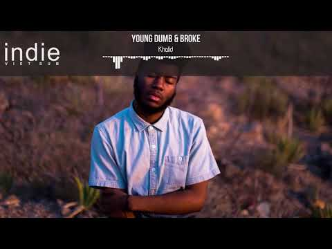 [Vietsub+Lyrics] Khalid - Young Dumb & Broke