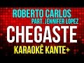 Karaokê - Chegaste - Roberto Carlos & Jennifer Lopes
