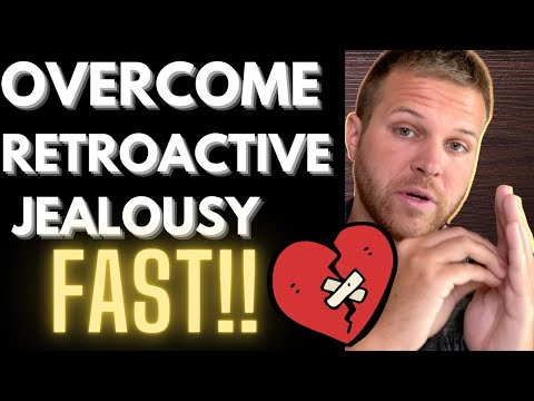 Retroactive Jealousy - How To Overcome It FAST (3 simple steps)