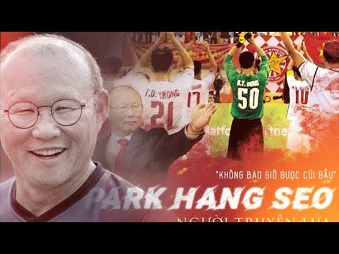 Park Hang Seo - Người Truyền Lửa - Những Sự Thật Bạn Chưa Biết về HLV Park Hang Seo - Thời lượng: 10:57.