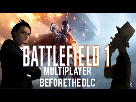 Battlefield 1 - Multiplayer Before The DLC
