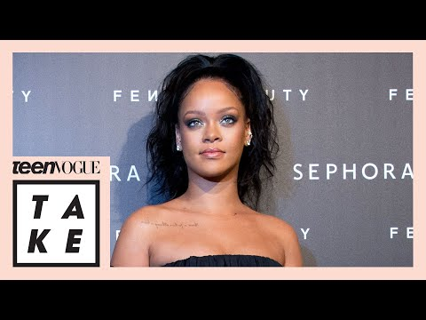 How Rihanna Disrupted the Beauty Industry   Teen Vogue Take