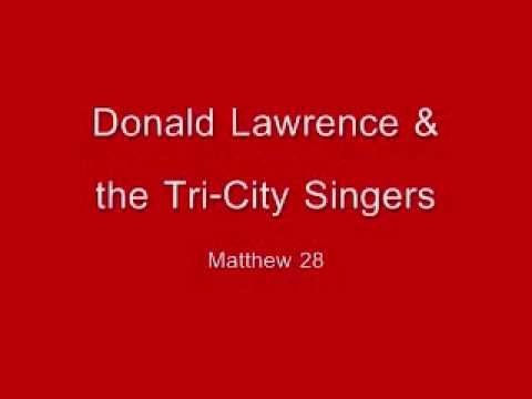 Donald Lawrence & The Tri-City Singers - Matthew 28