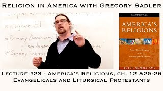 "Religion in America #23: ""America's Religions,"" Ch. 12&25-26 Evangelicals, Liturgical Protestants"