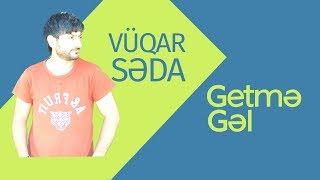 Vüqar Səda - Getmə Gəl