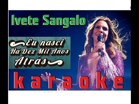 Video Eu nasci há dez mil anos atrás- Ivete Sangalo - KARAOKE formato midi download in MP3, 3GP, MP4, WEBM, AVI, FLV January 2017