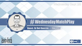 #WednesdayMatchPlay with Ed Del Guercio from Lift23