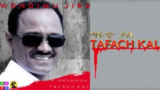 Wondimu Jira - Tafach Kal (ጣፋጭ ቃል) - New Ethiopian Music 2016 (Official Audio)