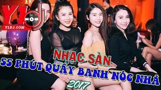 Nonstop - Nhạc Sàn 2017 - 55 Phút Quẩy Banh Nóc Nhà Thôi Nào AE