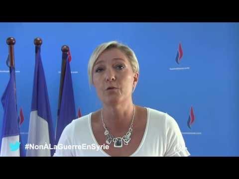 Marine Le Pen : pourquoi il faut dire non à la guerre en Syrie !