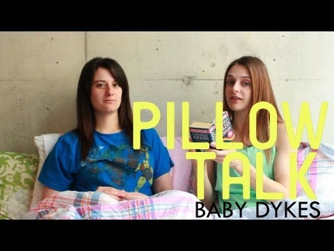 Dykes - Pillow Talk - vlog about baby dykes! Make sure to subscribe! Videos released weekly Wednesgays! See more: Twitter: https://twitter.com/GayWomenChannel Facebo...