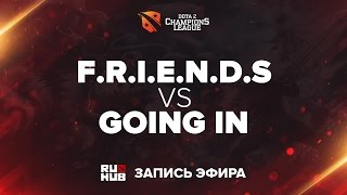 F.R.I.E.N.D.S vs Going In, Dota 2 Champions League Season 11 [CrystalMay, Smile]