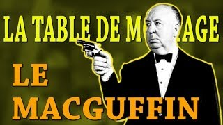 LA TABLE DE MONTAGE - Le MacGuffin