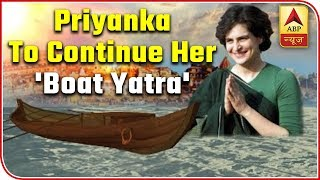 Priyanka Gandhi Vadra To Continue Her 'Boat Yatra' For Second Day Today | ABP News