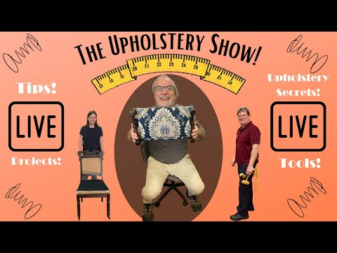 The Upholstery Show! LIVE! - Tips, Projects, Tools & More!