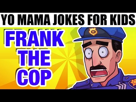 Jokes for kids - YO MAMA FOR KIDS! Frank the Cop Jokes