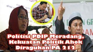 Video Politisi PDIP Meradang, Kekuatan Politik Ahok Diragukan PA 212 MP3, 3GP, MP4, WEBM, AVI, FLV Februari 2019