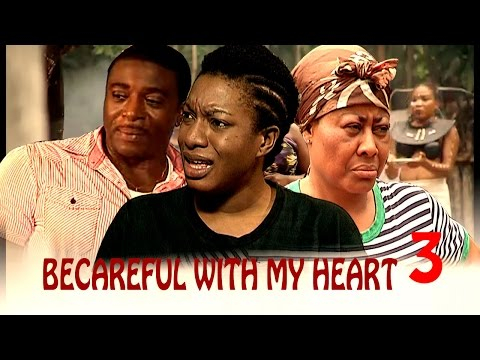 Becareful With My Heart 3 - Latest Nigerian Nollywood Movie