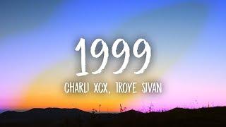 Charli XCX, Troye Sivan - 1999 (Lyrics)