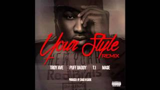 Troy Ave Ft. Diddy, Mase & T.I. - Your Style (Remix)