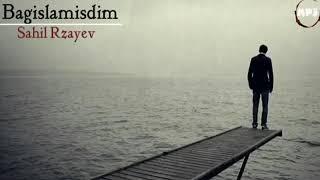Sahil Rzayev- Bagislamisdim