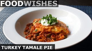 Turkey Tamale Pie - Thanksgiving Leftovers Special - Food Wishes by Food Wishes