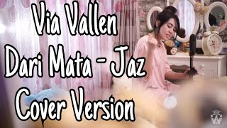 VIA VALLEN - DARI MATA BY JAZ ( COVER VERSION )