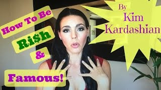 "How To Be Rit$h and Famous! by ""Kim Kardashian"""