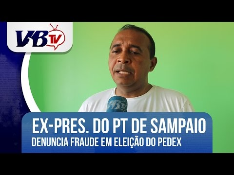 VBTv | Ex-presidente do PT em Sampaio denuncia fraude na elei��o do Pedex