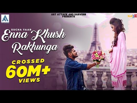 Sucha Yaar-Enna Khush Rakhunga [Full Song] | Art Attack | New Punjabi Songs 2017
