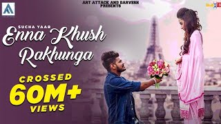 Video Sucha Yaar-Enna Khush Rakhunga [Full Song] | Art Attack | New Punjabi Songs 2017 MP3, 3GP, MP4, WEBM, AVI, FLV September 2018