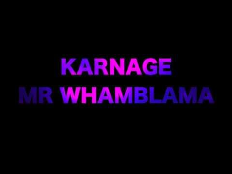 Karnage- Mr Whamblama