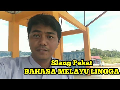 Slang Pekat  BAHASA MELAYU LINGGA - KEPULAUAN RIAU - INDONESIA