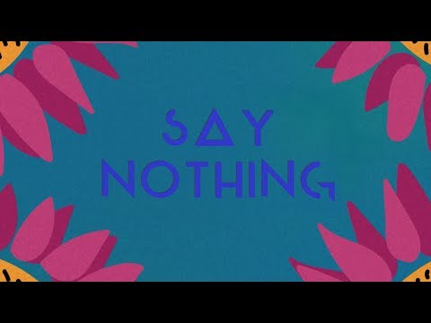 Say Nothing Lyric Video