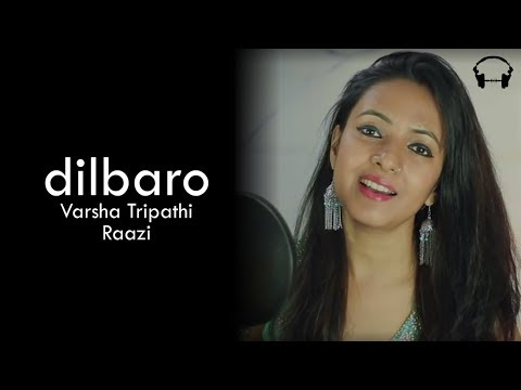 Dilbaro | Raazi | Unplugged Version Varsha Tripathi | Alia Bhat | Harshdeep Kaur | Lyrical
