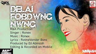 DELAI FOBDWNG NWNG    OFFICIAL SONG    NEW BODO SONG    DJ RONEX