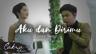Video CAKRA KHAN feat MIKHA TAMBAYONG   Aku dan Dirimu #Cover MP3, 3GP, MP4, WEBM, AVI, FLV September 2018