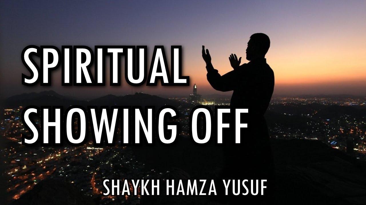 Spiritual Showing Off – Dangerous Act